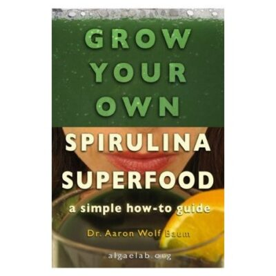 Grow Your Own Spirulina Superfood by Dr. Aaron Baum